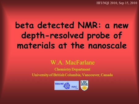 Beta detected NMR: a new depth-resolved probe of materials at the nanoscale W.A. MacFarlane Chemistry Department University of British Columbia, Vancouver,