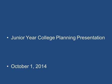 Junior Year College Planning Presentation October 1, 2014.