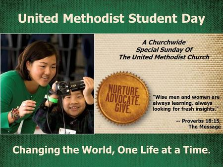"A Churchwide Special Sunday Of The United Methodist Church Changing the World, One Life at a Time. United Methodist Student Day ""Wise men and women are."
