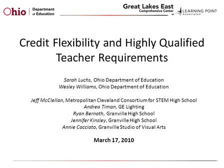 Credit Flexibility and Highly Qualified Teacher Requirements Sarah Luchs, Ohio Department of Education Wesley Williams, Ohio Department of Education Jeff.