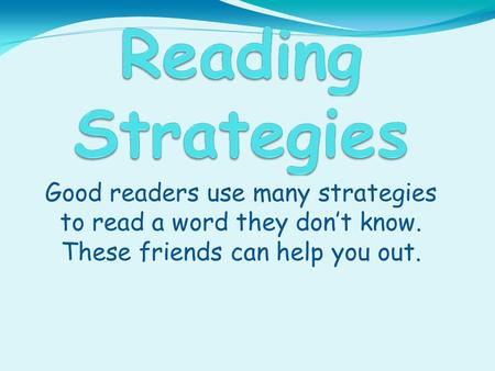 Good readers use many strategies to read a word they don't know. These friends can help you out.