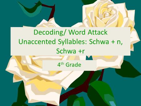 Decoding/ Word Attack Unaccented Syllables: Schwa + n, Schwa +r 4 th Grade.