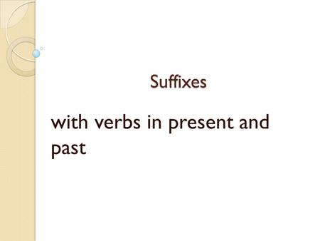Suffixes with verbs in present and past. Simple prensent The simple present is used to talk abuot daily activities,habitual or repeated actions in present.