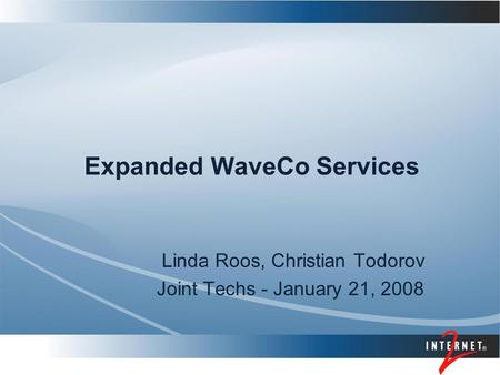 Expanded WaveCo Services Linda Roos, Christian Todorov Joint Techs - January 21, 2008.