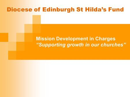 "Mission Development in Charges ""Supporting growth in our churches"" Diocese of Edinburgh St Hilda's Fund."