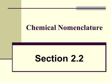 Chemical Nomenclature Section 2.2. Nomenclature -system used in chemistry to name compounds Ionic Compounds Covalent Compounds.