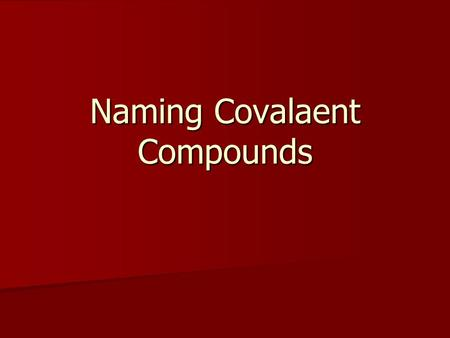 Naming Covalaent Compounds. Naming Binary Compounds of Nonmetals When naming a binary compound formed by two nonmetals, we use a different system to name.