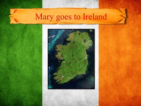 Mary goes to Ireland. Questions: 1. Mary and her mother went to visit to __________. 2. Mary and her mother travelled in an ___________. 3. Mary and her.