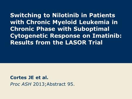 Switching to Nilotinib in Patients with Chronic Myeloid Leukemia in Chronic Phase with Suboptimal Cytogenetic Response on Imatinib: Results from the LASOR.