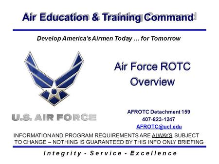 Air Education & Training Command AFROTC Detachment 159 407-823-1247 INFORMATION AND PROGRAM REQUIREMENTS ARE ALWAYS SUBJECT TO CHANGE –
