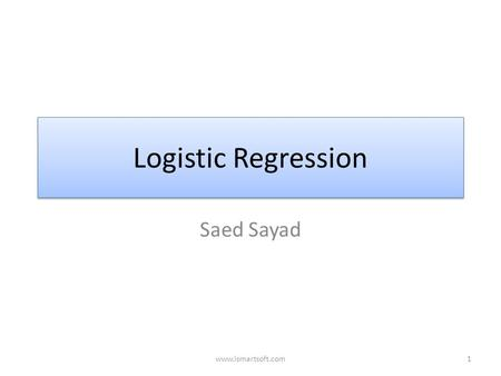 Logistic Regression Saed Sayad 1www.ismartsoft.com.