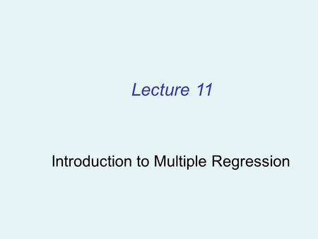 Introduction to Multiple Regression Lecture 11. The Multiple Regression Model Idea: Examine the linear relationship between 1 dependent (Y) & 2 or more.