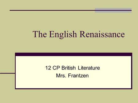 The English Renaissance 12 CP British Literature Mrs. Frantzen.
