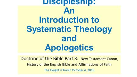 Discipleship: An Introduction to Systematic Theology and Apologetics Doctrine of the Bible Part 3: New Testament Canon, History of the English Bible and.
