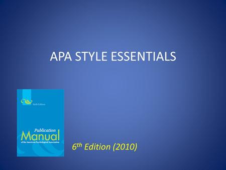 APA STYLE ESSENTIALS 6 th Edition (2010). APA STYLE RESOURCES   uscript_check.html.