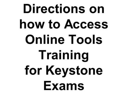 Directions on how to Access Online Tools Training for Keystone Exams.