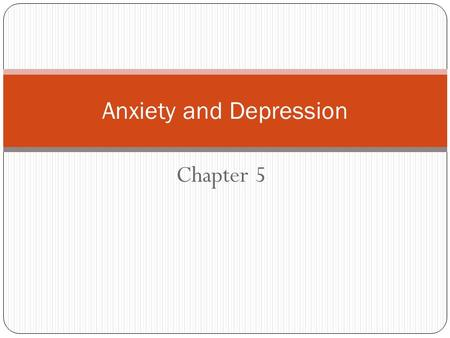 Chapter 5 Anxiety and Depression. What is Anxiety? The condition of feeling ______________about what may happen or things that you cannot control; an.