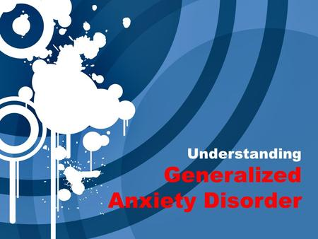 Understanding Generalized Anxiety Disorder. People with Generalized Anxiety Disorder (GAD) go through the day filled with exaggerated WORRY and TENSION,