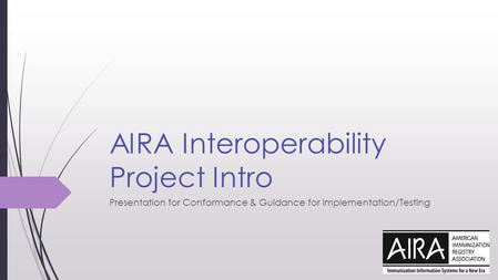 AIRA Interoperability Project Intro Presentation for Conformance & Guidance for Implementation/Testing.