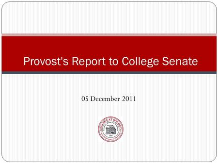 05 December 2011 Provost's Report to College Senate.