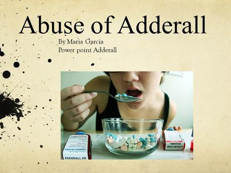 By Maria Garcia Power point Adderall
