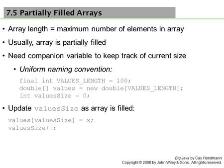 Array length = maximum number of elements in array Usually, array is partially filled Need companion variable to keep track of current size Uniform naming.