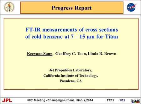 69th Meeting - Champaign-Urbana, Illinois, 2014 FE11 1/12 JPL Progress Report Keeyoon Sung, Geoffrey C. Toon, Linda R. Brown Jet Propulsion Laboratory,
