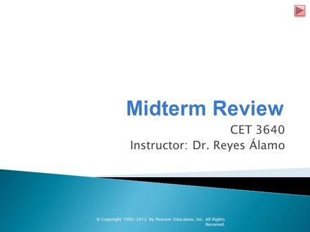 CET 3640 Instructor: Dr. Reyes Álamo © Copyright 1992-2012 by Pearson Education, Inc. All Rights Reserved.