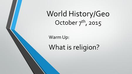World History/Geo October 7 th, 2015 Warm Up: What is religion?