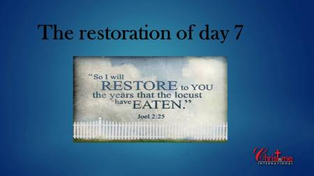 The restoration of day 7. It is so important to understand that throughout the Bible, God worked with very specific numbers and figures to serve as types.