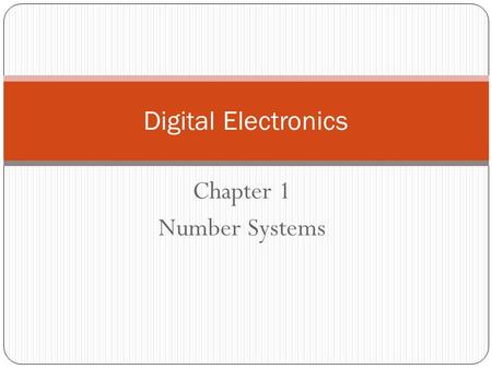 Chapter 1 Number Systems Digital Electronics. Topics discussed in last lecture Digital systems Advantages of using digital signals over analog. Disadvantages.