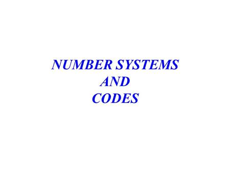 NUMBER SYSTEMS AND CODES. CS 3402--Digital LogicNumber Systems and Codes2 Outline Number systems –Number notations –Arithmetic –Base conversions –Signed.