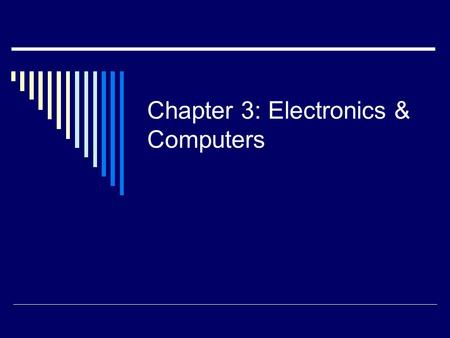 Chapter 3: Electronics & Computers. Where are the instructions to start a computer stored?  ROM.