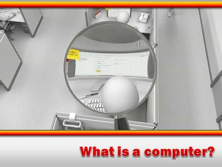 Know what a computer is used for Understand the difference between hardware and software Be able to describe the way that data is stored in a computer.