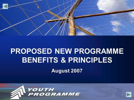 PROPOSED NEW PROGRAMME BENEFITS & PRINCIPLES August 2007.