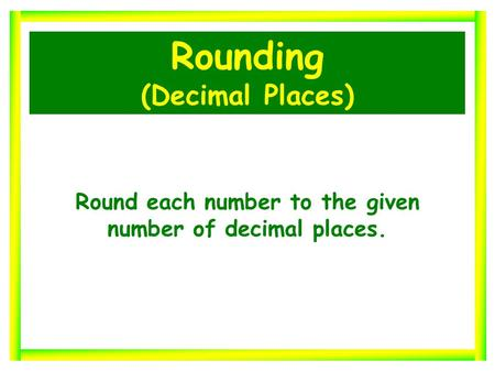 Rounding (Decimal Places) Round each number to the given number of decimal places.