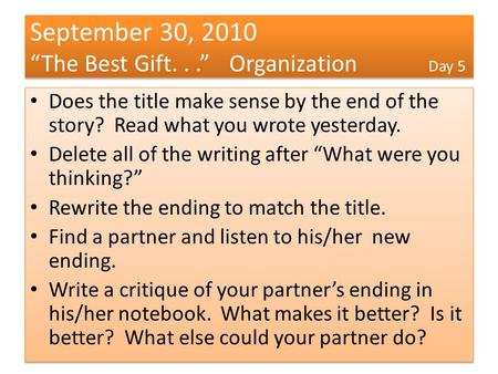 "September 30, 2010 ""The Best Gift...""Organization Day 5 Does the title make sense by the end of the story? Read what you wrote yesterday. Delete all of."