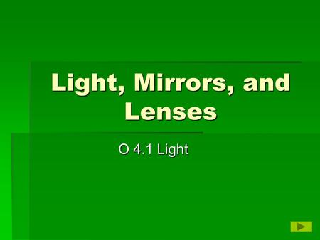 Light, Mirrors, and Lenses O 4.1 Light. Light Properties  Light is made of photons-bundles of charged particles that have no mass.  Light travels in.