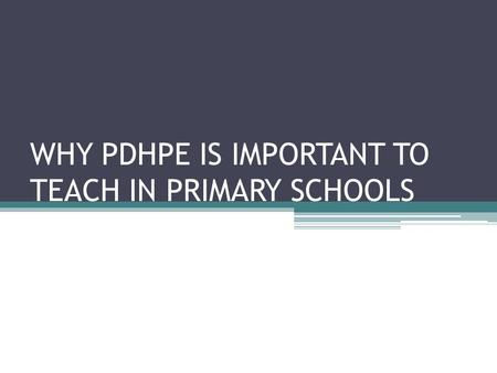 WHY PDHPE IS IMPORTANT TO TEACH IN PRIMARY SCHOOLS.