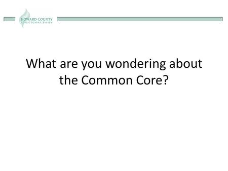 What are you wondering about the Common Core?. Transitioning to the Common Core State Standards Kay Sammons John SanGiovanni (Primary)