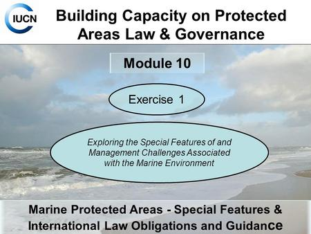 Building Capacity on Protected Areas Law & Governance Module 10 Marine Protected Areas - Special Features & International Law Obligations and Guidan ce.