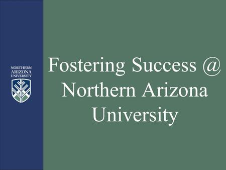 Fostering Northern Arizona University. Fostering NAU What is foster care? Foster care is the term used for a system in which a minor.