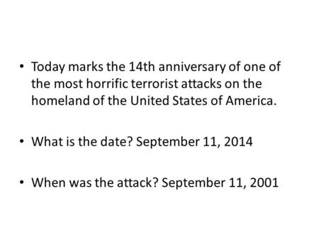 Today marks the 14th anniversary of one of the most horrific terrorist attacks on the homeland of the United States of America. What is the date? September.