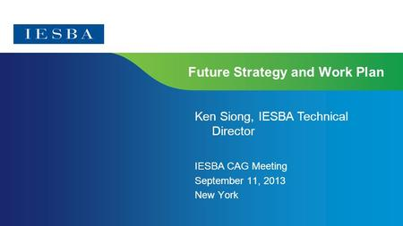 Page 1 Future Strategy and Work Plan IESBA CAG Meeting September 11, 2013 New York Ken Siong, IESBA Technical Director.