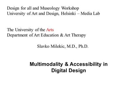 Design for all and Museology Workshop University of Art and Design, Helsinki – Media Lab The University of the Arts Department of Art Education & Art Therapy.