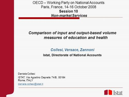 Comparison of input and output-based volume measures of education and health Collesi, Versace, Zannoni Istat, Directorate of National Accounts Daniela.