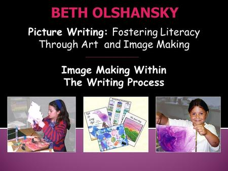 Picture Writing: Fostering Literacy Through Art and Image Making Image Making Within The Writing Process.
