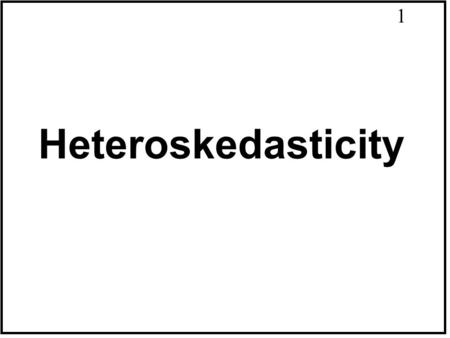 1 Heteroskedasticity. 2 The Nature of Heteroskedasticity  Heteroskedasticity is a systematic pattern in the errors where the variances of the errors.