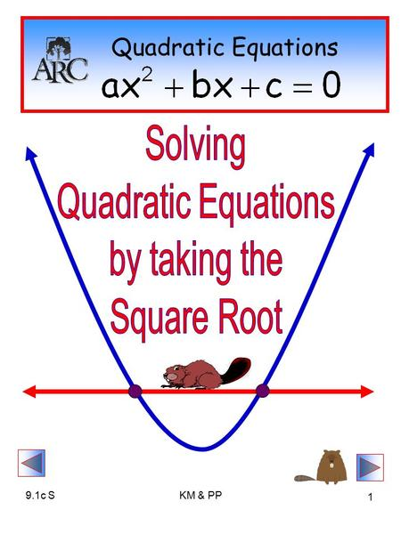 9.1c SKM & PP 1 Quadratic Equations. 9.1c SKM & PP 2 Square Roots: Know Your Squares! Consider this equation: What number(s) could be squared to give.