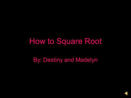 How to Square Root By: Destiny and Madelyn 46 36 10 00 6. 1.When trying to find the square root of 46 first you find the closest number that can evenly.